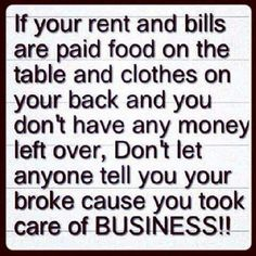 I take care of business all the frigin time, even if my spouse calls me crazy ! I take care of business, i dont have time to play around.