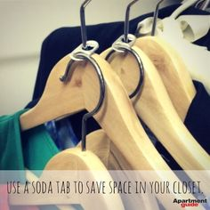 Put soda tabs on your hangers to double your closet space. Save all the tabs from your soda cans and place them on the top of your hangers to provide additional hanging space for your clothes.