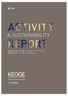Activity & sustainability report 2012/13  We have the pleasure to present you our first Activity & Sustainability Report.  It covers the period from July 2012 to July 2013 and has been produced by a joint team from Bordeaux and Marseille.  It is an overview not only of all the factors that create financial value, but also, human, social and environmental factors.