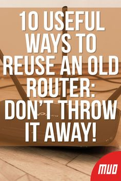 Tech Discover 10 Useful Ways to Reuse an Old Router: Dont Throw It Away! Life Hacks Computer, Computer Projects, Computer Help, Computer Programming, Computer Tips, Computer Router, Computer Lessons, Simple Life Hacks, Useful Life Hacks