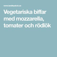 Vegetariska biffar med mozzarella, tomater och rödlök