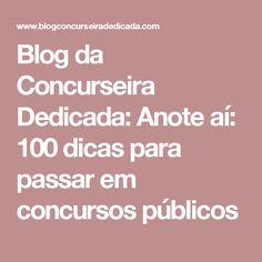 Blog da Concurseira Dedicada: Anote aí: 100 dicas para passar em concursos públicos