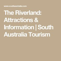 The Riverland: Attractions & Information | South Australia Tourism
