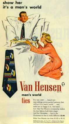 Show her it's a man's world. Vintage ad. (I'd show HIM how much it hurts to have a breakfast tray smashed into his face!)
