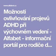 Možnosti ovlivňování projevů ADHD při výchovném vedení - Alfabet - informační portál pro rodiče dětí se zdravotním postižením Add Adhd, Ads, Montessori, Logo, Literatura, Psychology, Logos, Logo Type