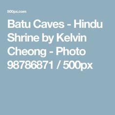 Batu Caves - Hindu Shrine by Kelvin Cheong - Photo 98786871 / 500px
