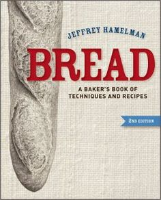 Bread: A Baker's Book of Techniques and Recipes by Jeffrey Hamelman | 9781118132715 | Hardcover | Barnes & Noble