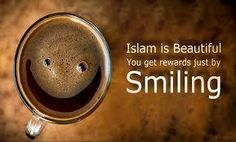 In Islam you are rewarded for smiling!