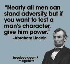 """""""Nearly all men can stand adversity, but if you want to test a man's character, give him power."""" ― Abraham Lincoln - Hledat Googlem"""