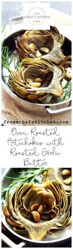 The best way to enjoy artichokes! Oven Roasted Artichokes with Roasted Garlic Butter