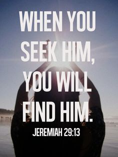 Seek after Jesus! || And you will seek Me and find Me, when you search for Me with all your heart. Jeremiah 29:13