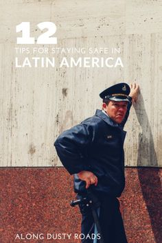 Latin America has a bit of a dangerous reputation - but that doesn't mean you shouldn't go. Just use your common sense - and our tips!