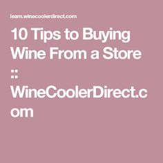10 Tips to Buying Wine From a Store :: WineCoolerDirect.com