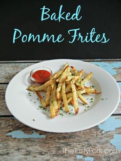 Pomme Frites - The original French Fry. Make them healthy and crispy by baking in the oven.