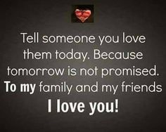 "#Goodmorning tag someone and tell them you #love them #today!  For #tomorrow is not #promised to anyone!  To my #family and #friends ""I love you""!"