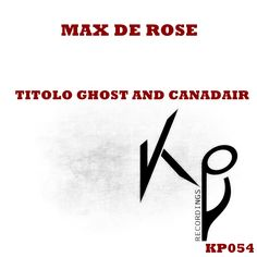 Max De Rose - Titolo Ghost And Canadair (KP054)