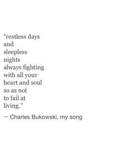 """restless days and sleepless nights"" -Charles Bukowski Poem Quotes, Words Quotes, Life Quotes, Sayings, Qoutes, Relationship Quotes, Robert Kiyosaki, John Keats, Pretty Words"