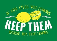 If Life Gives You Lemons, Keep Them Because Hey, Free Lemons T-Shirt | Snorg T | SnorgTees