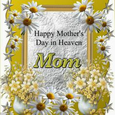 Mother's Day In Heaven ( I KNOW IT'S A DAY LATE, BUT IT NEEDS TO BE ON OUR BOARD~Deborah)
