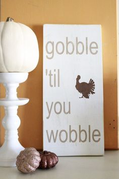"""Gobble 'til you wobble"" Wood Fall Sign Decor"