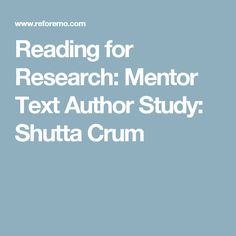 Reading for Research: Mentor Text Author Study: Shutta Crum
