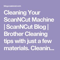 Cleaning Your ScanNCut Machine | ScanNCut Blog | Brother Cleaning tips with just a few materials. Cleaning has never been this easy.