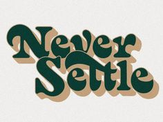 Never Settle designed by Mark van Leeuwen. Connect with them on Dribbble; Typography Quotes, Typography Letters, Typography Poster, Typography Design, Bold Typography, Creative Typography, Vintage Typography, Type Design, Logo Design
