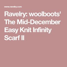 Ravelry: woolboots' The Mid-December Easy Knit Infinity Scarf II