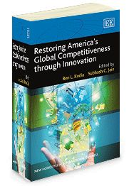 Restoring America's Global Competitiveness through Innovation - Edited by Ben L. Kedia and Subhash C. Jain - November 2013 (New Horizons in International Business series)
