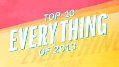 Top 10 Everything of 2013 | TIME.com  - In 54 wide-ranging lists, TIME surveys the highs and lows, the good and the bad of the past 12 months.
