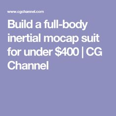 Build a full-body inertial mocap suit for under $400 | CG Channel