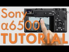 Sony a6500 Overview Tutorial - YouTube