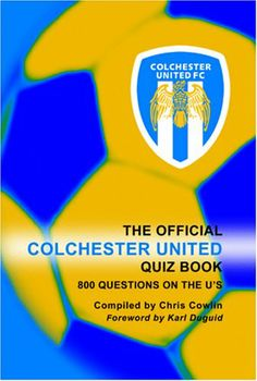 The Official Colchester United Quiz Book by Chris Cowlin,http://www.amazon.com/dp/1904444881/ref=cm_sw_r_pi_dp_EuGWsb0XDKDSRM0H