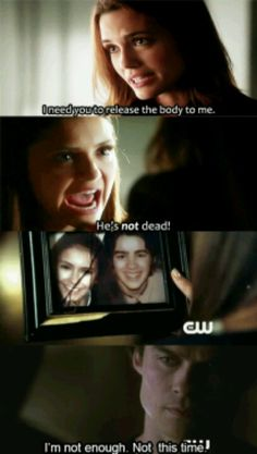 """Damon: """"This is the only way she will survive this. She doesn't have anybody else.""""  Stefan: """"She had you."""" Damon: """"She lost her brother... I'm not enough this time."""""""