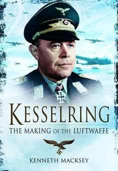 Kesselring, The Making Of The Luftwaffe By Kenneth Macksey, 9781848326491., History ST
