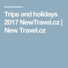 Trips and holidays 2017 NewTravel.cz |  New Travel.cz