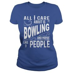 ALL I CARE ABOUT ᗗ IS BOWLING AND MAYBE LIKE 3 PEOPLE.ALL I CARE ABOUT IS BOWLING AND MAYBE LIKE 3 PEOPLE.T-SHIRT