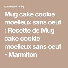 Mug cake cookie moelleux sans oeuf : Recette de Mug cake cookie moelleux sans oeuf - Marmiton