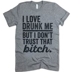 The listing is for one short-sleeve UNISEX crewneck t-shirt with 'I Love Drunk Me But I Don't Trust That Bitch' design. Please refer to the size chart below (laying flat measurements in inches) if you T-Shirt Custom Trends Funny Drinking Shirts, Funny Shirts, Tee Shirts, Baseball Shirts, Funny T Shirt Sayings, Printed Shirts, Dope Style, My Style, In Vino Veritas