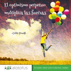 El #optimismo perpetuo #multiplica las fuerzas. Colin Powell www.alotofus.com #frase #perpetuo #fuerza