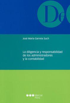 La diligencia y responsabilidad de los administradores y la contabilidad / José María Garreta Such, 2014