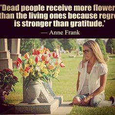 #Live #life now and #appreciate what you've got, before it's #gone #flowers for the #living and the #dead #regret or #gratitude ?