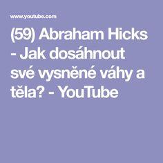 (59) Abraham Hicks - Jak dosáhnout své vysněné váhy a těla? - YouTube