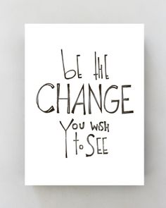 """A3 black and white art print """"be the Change you wish to see"""" typographic print, inspirational quote, positive quote"""