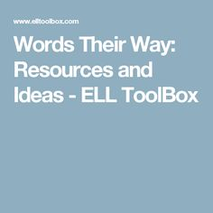 Words Their Way: Resources and Ideas - ELL ToolBox