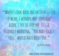 Ellen Degeneres funny quote via www.Facebook.com/AndNowLaugh