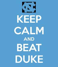 Keep calm and beat duke!! Go Tar Heels!!