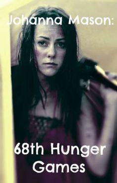 """You should read """"Johanna Mason- 68th Hunger Games (EDITING- ON HOLD)"""" on #Wattpad. #fanfiction #action"""