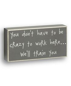 Loving this Gray 'Crazy to Work Here' Box Sign on #zulily! #zulilyfinds