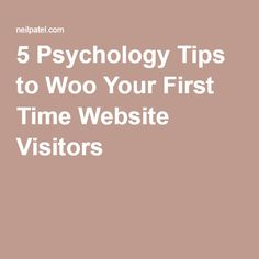 5 Psychology Tips to Woo Your First Time Website Visitors